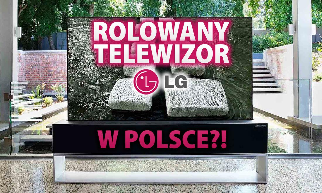 Rolowany, luksusowy telewizor LG SIGNATURE OLED R jednak trafi do sprzedaży w Polsce! Ile mógłby kosztować?
