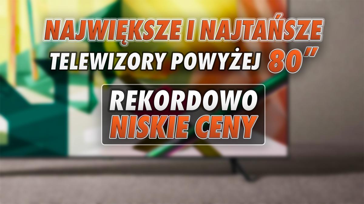 Testujemy rekordowo tanie wielkie przekątne na polskim rynku – które telewizory są największe a przy tym najtańsze?   LISTA