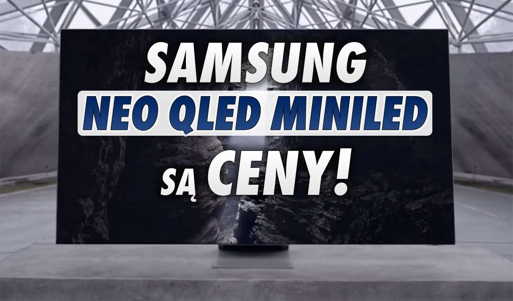 Samsung ujawnił ceny nowych telewizorów Neo QLED 4K i 8K! Będzie drożej niż w ubiegłym roku? Sprawdzamy!