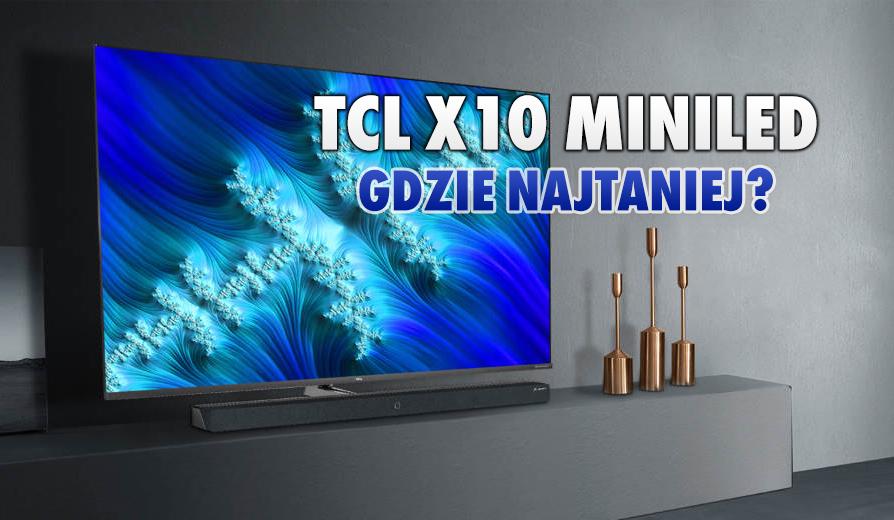 Przegląd cen pierwszego na rynku telewizora MiniLED: TCL X10. Gdzie kupimy go najtaniej?