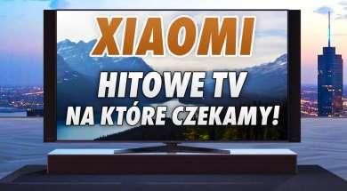 Xiaomi telewizory na które czekamy okładka