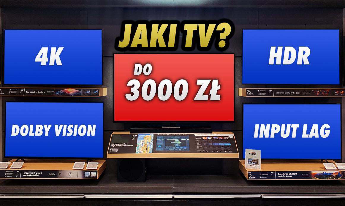 Jaki kupić telewizor do 3000 zł – gry, filmy, sport? Proponujemy i fachowo testujemy wybrane modele