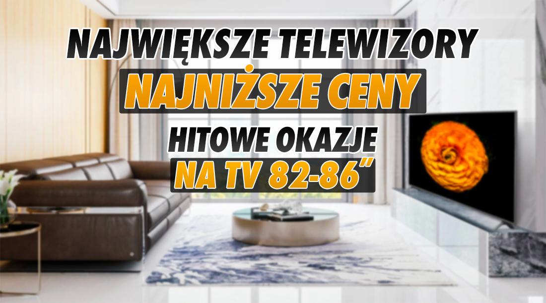 Duże telewizory 4K mogą być tanie! Wybieramy kolejne hitowe oferty na ogromne przekątne 82-86″ | LISTA