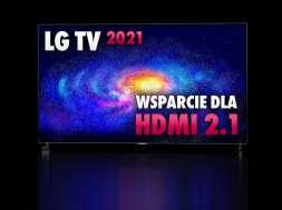 telewizory LG 2021 HDMI 2.1 wsparcie