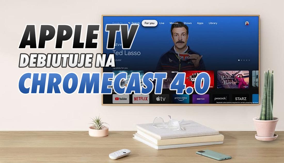 Apple TV już na nowym Google Chromecast! Jest 4K, Dolby Vision i Atmos – na wiosnę na TV Sony i TCL! Kiedy Android TV?
