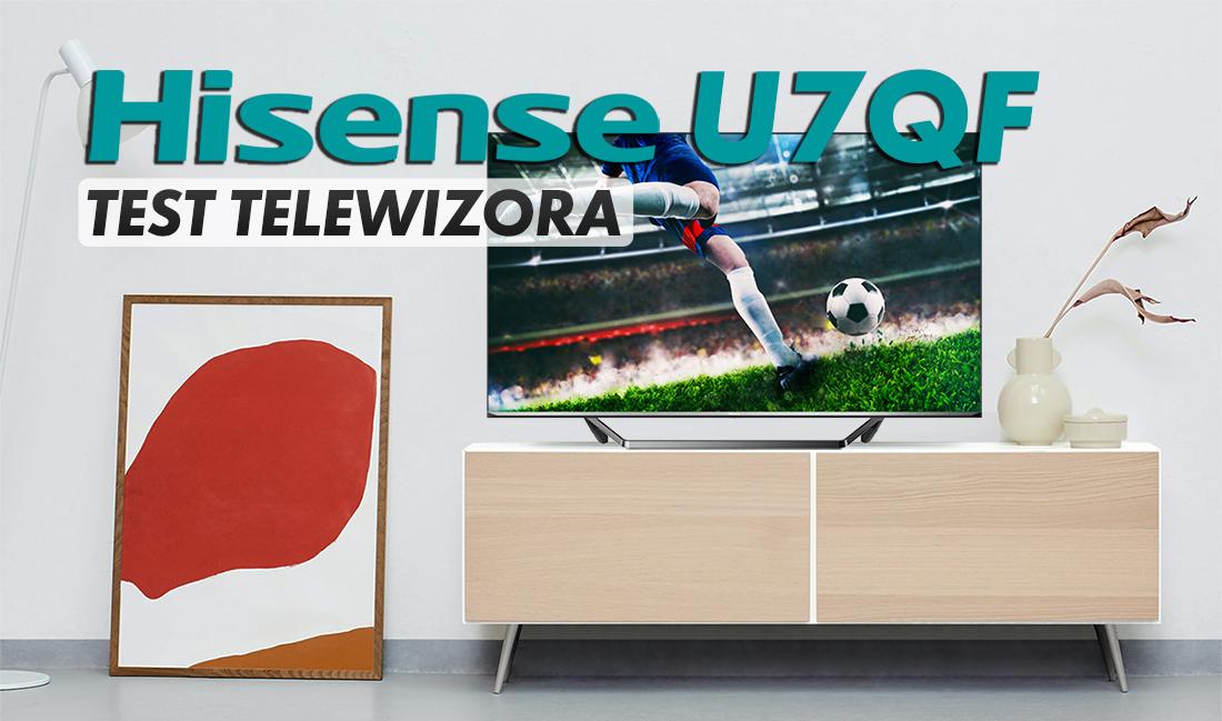 Hisense znowu pozytywnie zaskakuje i to w umiarkowanej cenie! Testujemy TV ULED Hisense 65U7QF z doskonałym HDR, czernią i niskim lagiem!