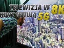 telewizja 8K 5G Chiny testy okładka