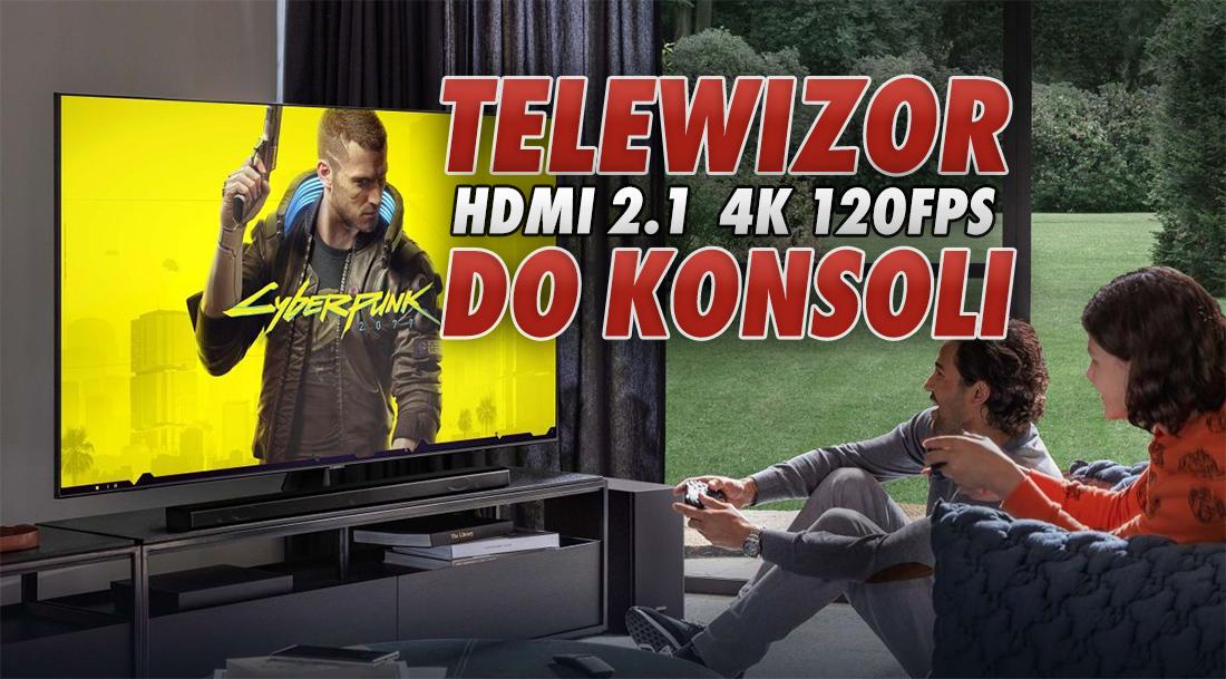Jaki TV do PS5 / Xbox Series X/S z HDMI 2.1 4K 120FPS poniżej 3500 zł? Testujemy dwa dostępne na runku modele Samsung (VA) kontra LG (IPS)!