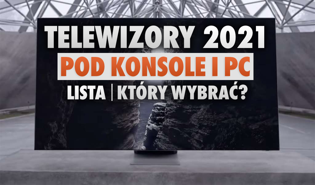 Które telewizory na 2021 będą najlepiej współpracować z konsolami i PC? Przedstawiamy listę najlepszych propozycji!