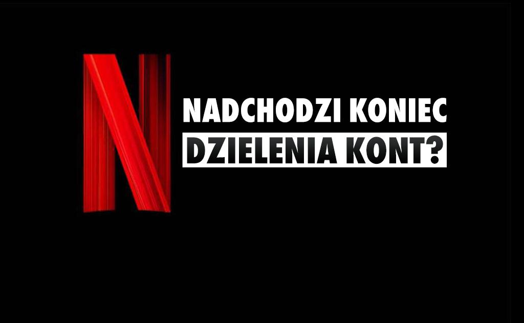 Poważny problem dla użytkowników współdzielących konta Netflix? Weryfikacja dostępu już w Polsce!