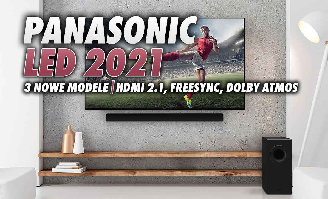 Widzieliśmy już nowe telewizory Panasonic LED na 2021 rok! Trzy modele, HDMI 2.1, VRR FreeSync, Dolby Atmos – wiemy wszystko!
