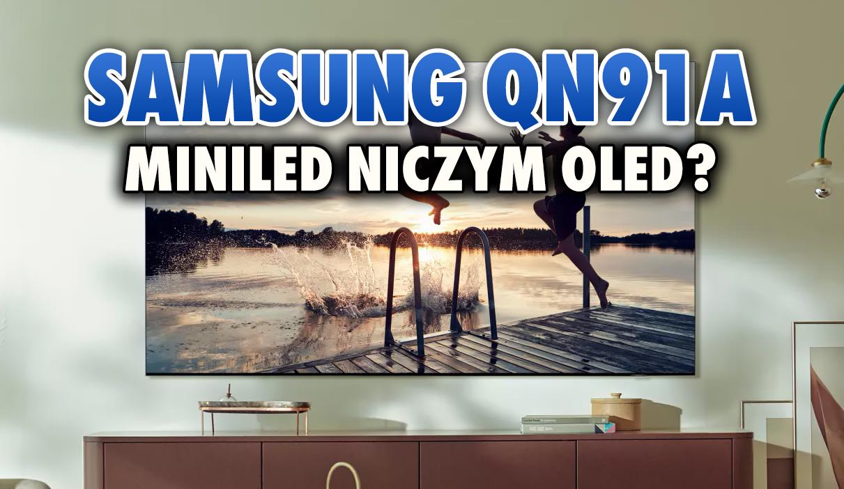 """Samsung Neo QLED QN91A – spływają kolejne recenzje telewizora MiniLED! """"Największe zagrożenie dla dominacji TV OLED"""""""