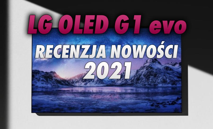 Czy nowy panel OLED evo to rewolucja? Recenzja telewizora LG OLED G1 od HDTVTest oraz nasze pomiary dają odpowiedź na to pytanie!