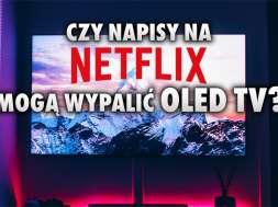 netflix napisy wypaladnie OLED TV ustawienia