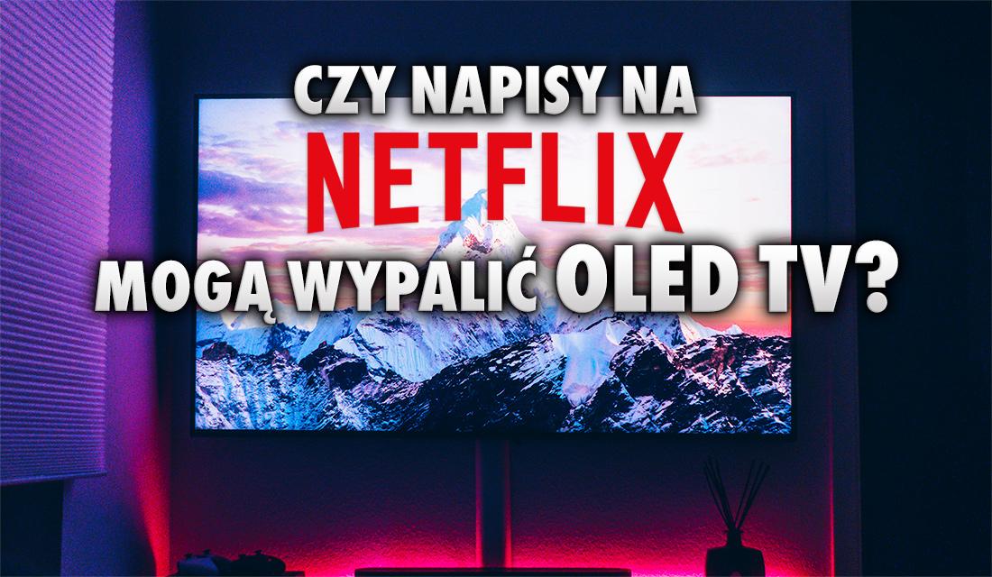 Czy napisy w filmach mogą powodować wypalanie matrycy OLED w twoim TV? Radzimy jak je ustawić w aplikacji Netflix!