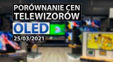 porównanie cen telewizorów OLED marzec 2021 okładka
