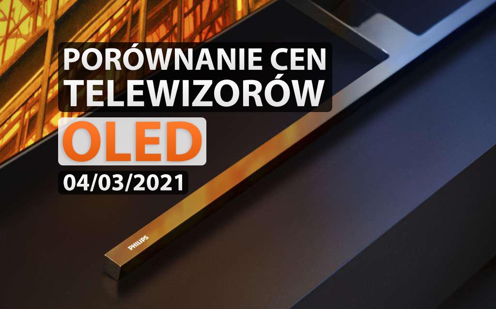 Porównanie cen telewizorów OLED | 4 MARCA 2021 | Za chwilę ruszają premiery nowych modeli – jest taniej?