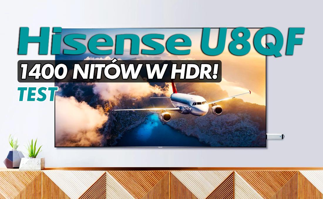 Jakość telewizora premium a nawet high-end w cenie średniaka. Testujemy ULED Hisense 65U8QF – 1400 nitów HDR w 120Hz