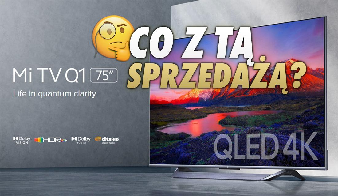 Sprzedaż Mi TV Q1 QLED 75 cali rozsadziła sklep firmowy Xiaomi jednak klienci sugerują oszustwo lub znikome ilości towaru. Jak było naprawdę?