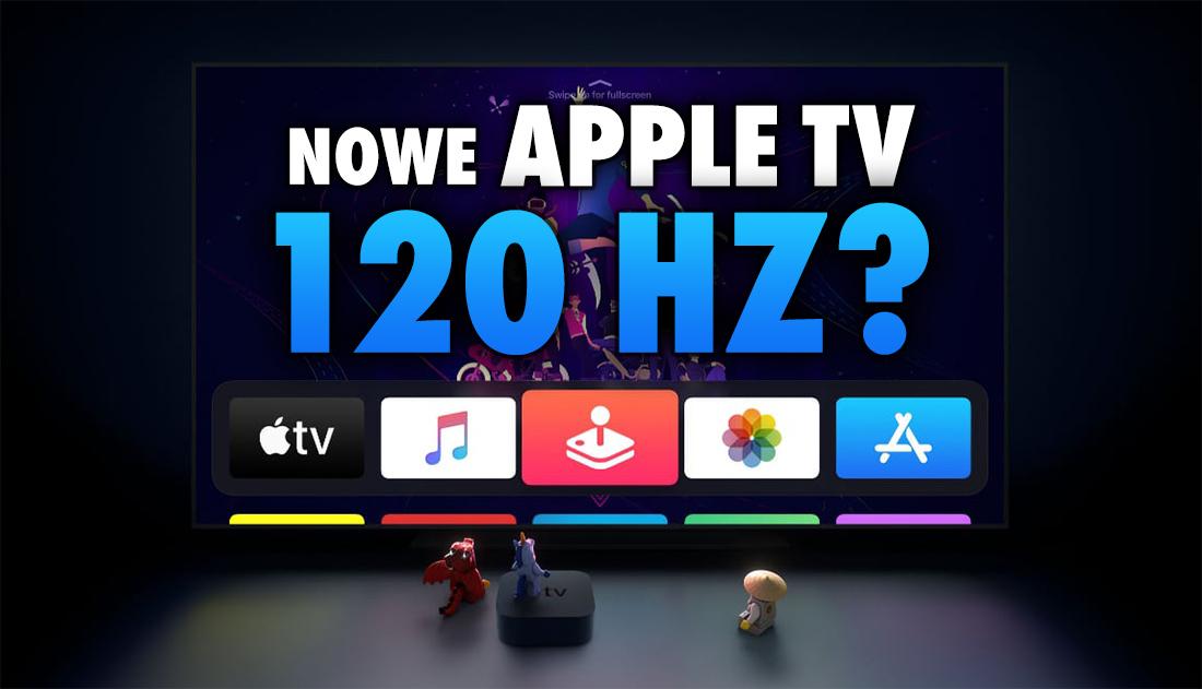 Nowa przystawka Apple TV może dostać wsparcie dla 4K HDR 120Hz! Będzie złącze HDMI 2.1?