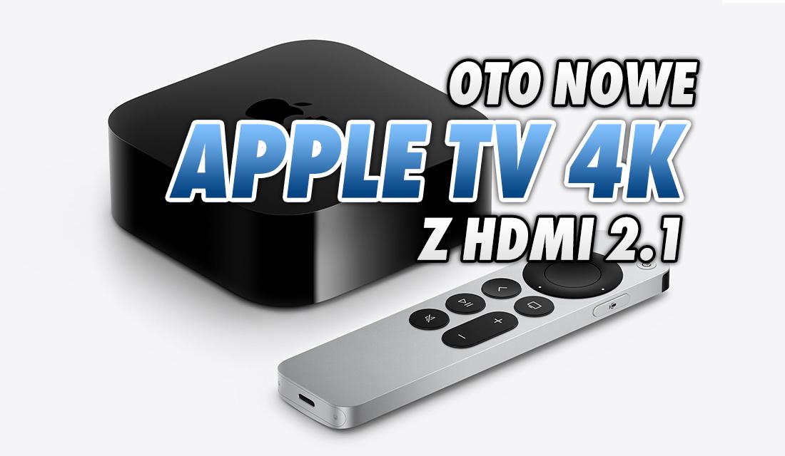 Przystawka Apple TV 4K drugiej generacji oficjalnie – mocny procesor, nowy pilot, HDMI 2.1! Ile będzie kosztować i kiedy w sklepach?