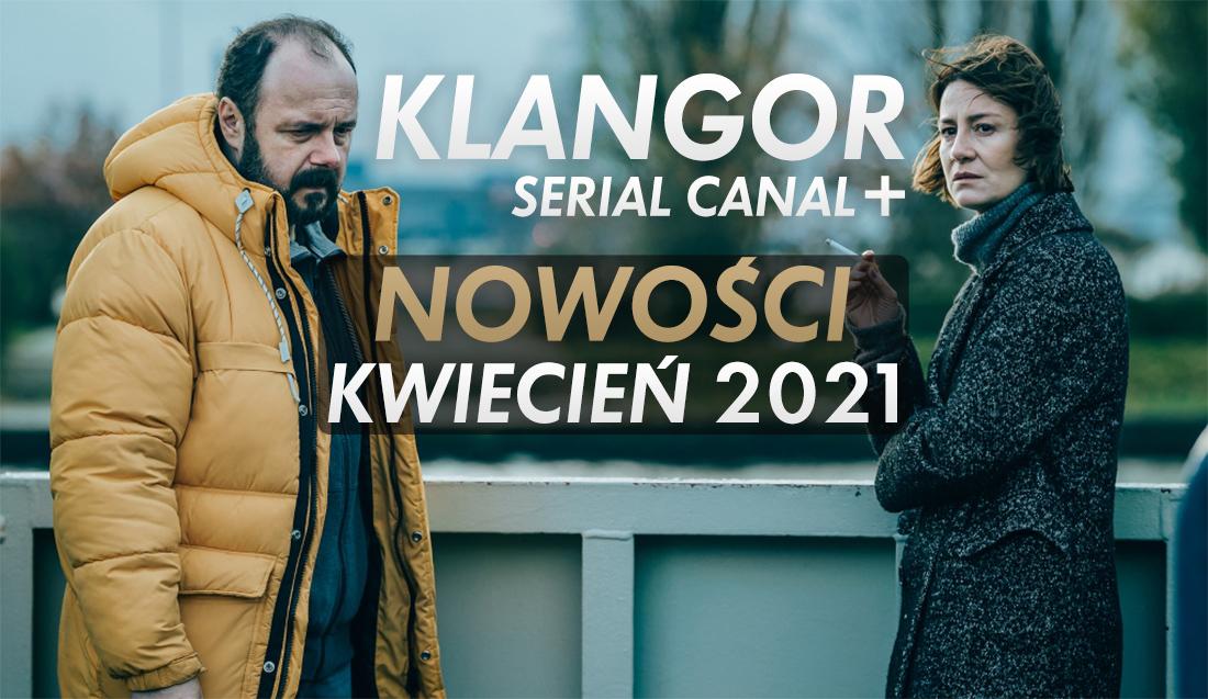 """Już dziś drugi odcinek nowego serialu """"KLANGOR"""" w 4K UHD z HDR w CANAL+! Jakie inne hity obejrzymy tam w kwietniu?"""