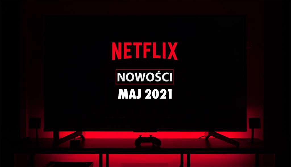Netflix ogłosił pierwsze wielkie nowości na maj! Znów zapowiada się hitowo – jakie filmy i seriale obejrzymy?