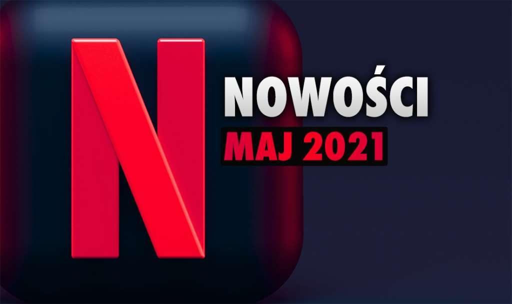 Netflix ogłosił kolejną masę nowości na maj! Wielki powrót klasyków - co obejrzymy?