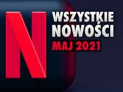 Netflix oferta wszystkie nowości maj 2021 lista okładka