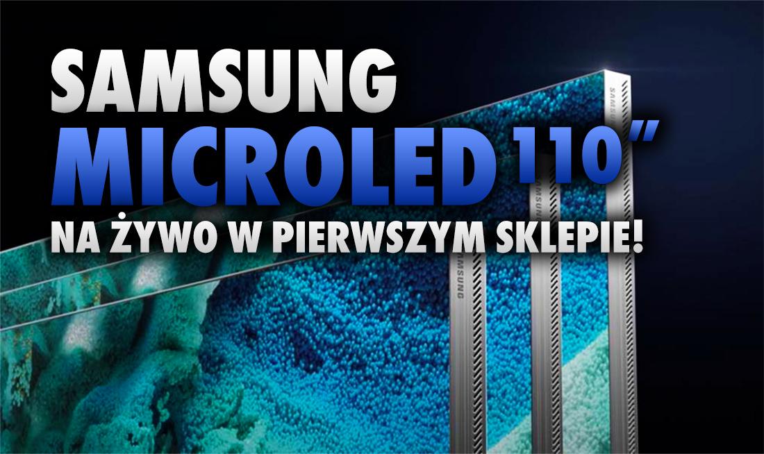 110-calowy telewizor Samsung MicroLED w pierwszym sklepie stacjonarnym! Jacy szczęściarze mogą go zobaczyć na żywo?