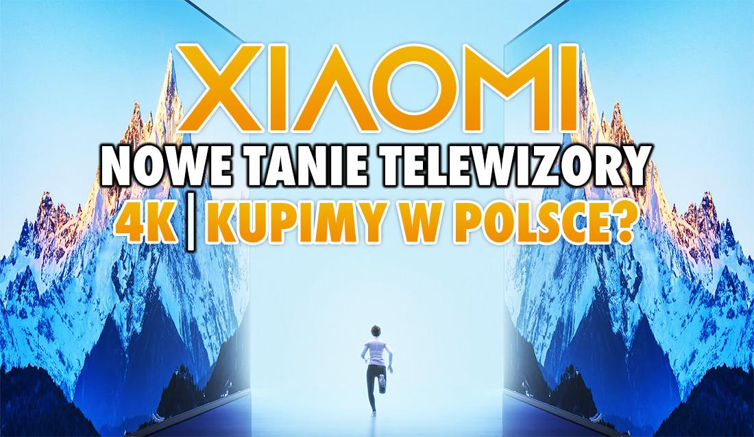 Xiaomi ogłosiło zupełnie nowe telewizory 4K na 2022 rok! Są fantastycznie wycenione – kiedy w sklepach i czy kupimy w Polsce?