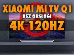 Xiaomi Mi TV Q1 QLED 4K 120 brak obsługi HMDI 21 okładka