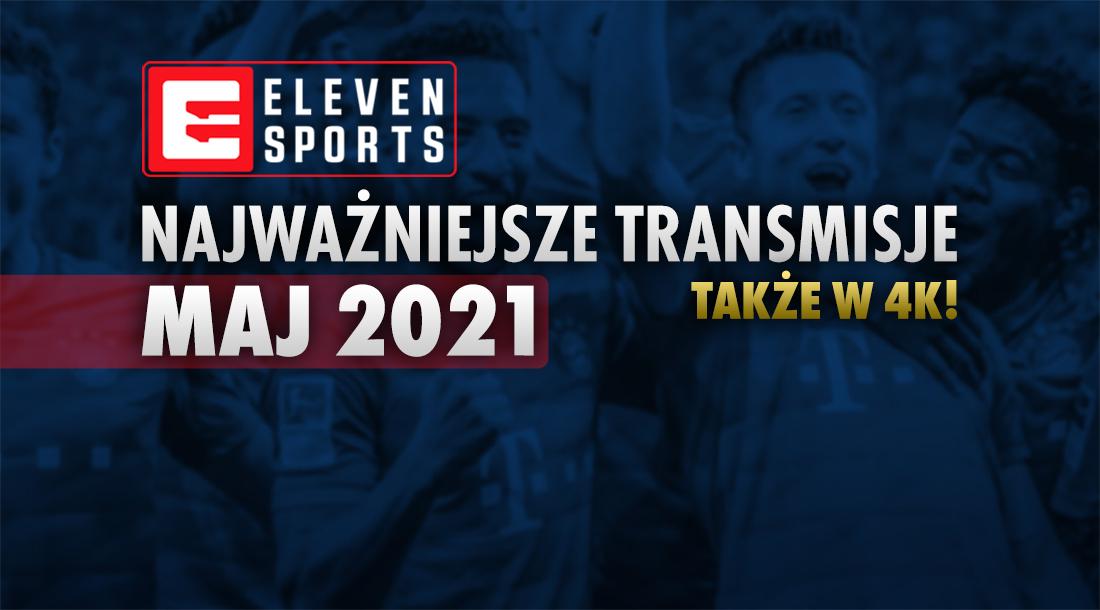 Eleven Sports zapowiada sportowe hity na maj! To kluczowy piłkarski miesiąc – co zobaczymy w telewizji na żywo, również w 4K?