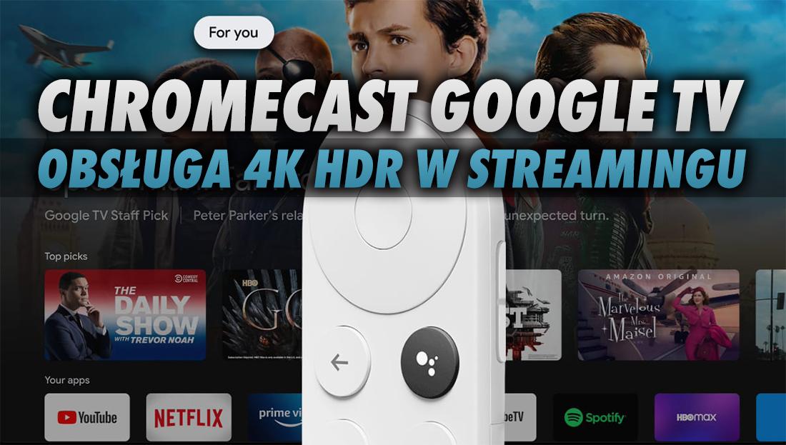 Planujesz zakup przystawki Chromecast z Google TV? Sprawdź wsparcie dla 4K HDR i Dolby Atmos w serwisach streamingowych!