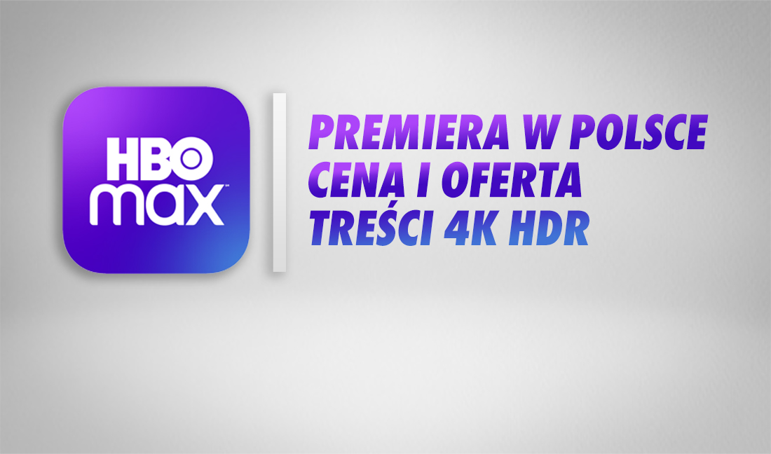 HBO Max – kiedy premiera w Polsce, ile zapłacimy i co będziemy oglądać? Oto w czym nowy serwis będzie lepszy od HBO GO