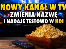 nowy kanał telewizja naziemna zmiana nazwy testy hd okładka