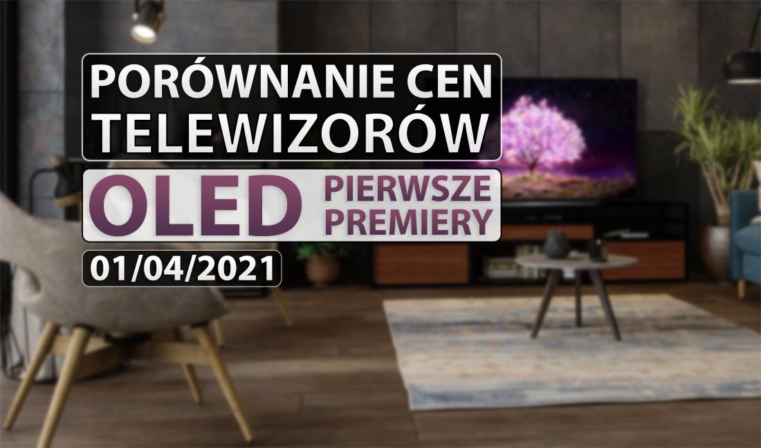 Pierwsze nowości OLED na 2021 rok już w sklepach! Przegląd kwietniowych cen i promocji telewizorów