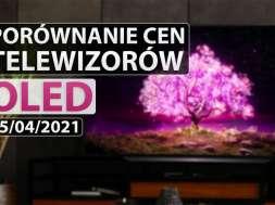porównanie cen telewizorów OLED 15 04 2021 okładka