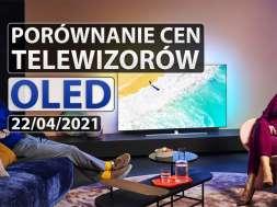 porównanie cen telewizorów OLED 22 04 2021 okładka