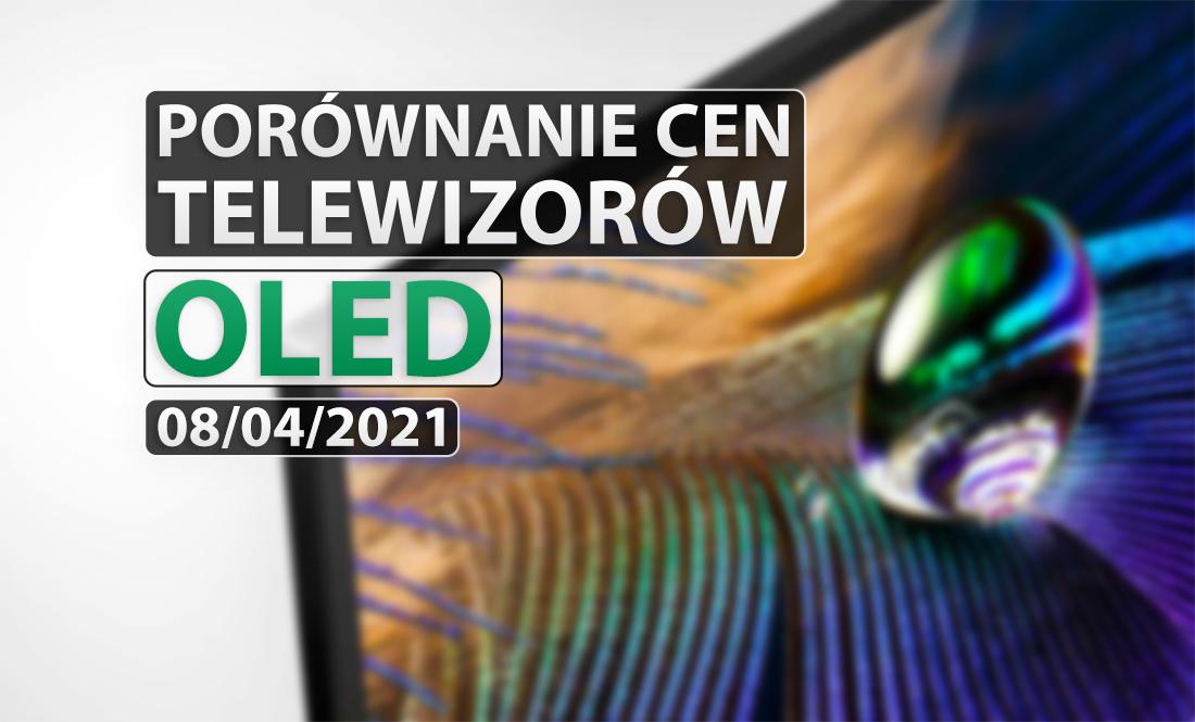 Kolejne premiery OLED 2021 już w sklepach! Sprawdzamy kwietniowe ceny i promocje telewizorów organicznych 2020 i 2021 rok!