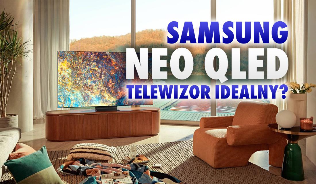 """Samsung: """"Neo QLED to telewizor kompletny. Dowód na to, że ideały istnieją"""". Czy technologia MiniLED rzeczywiście tyle zmienia?"""