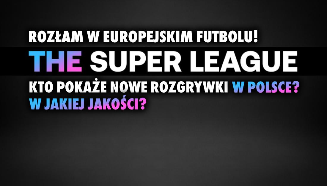 Trzęsienie ziemi w futbolu – powstała Superliga! Czy i gdzie można by ją oglądać w 4K HDR w Polsce?