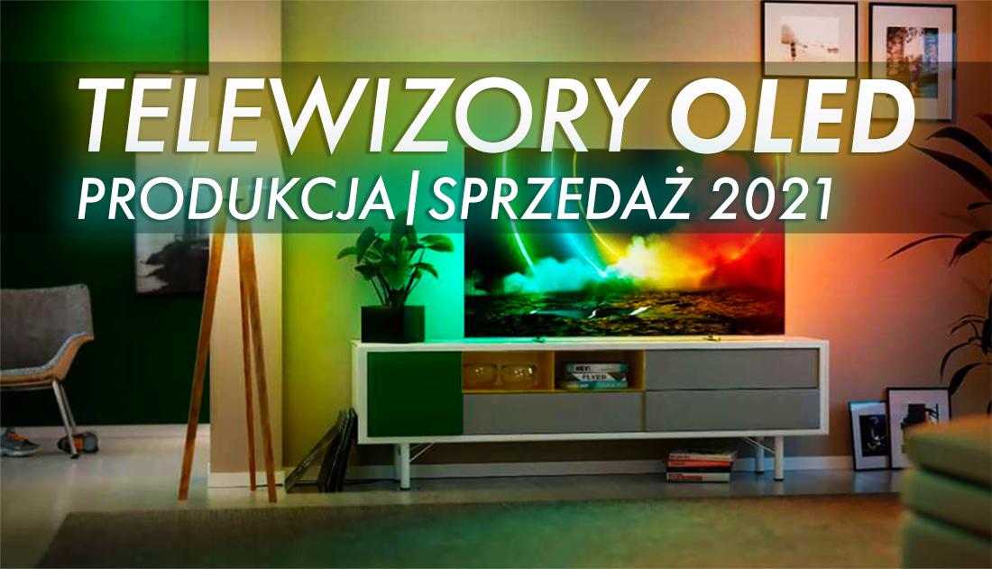 2021 rokiem telewizorów OLED. Nastąpi potężny wzrost produkcji, którego chyba nikt się nie spodziewał!
