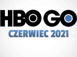 HBO GO oferta czerwiec 2021 okłaka