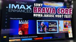 Testujemy usługę Sony BRAVIA CORE – przełom jakości obrazu w streamingu. Rynek VOD potrzebował czegoś takiego właśnie teraz!