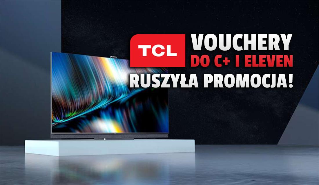 TCL rozdaje vouchery na cały rok do kanałów CANAL+ i Eleven Sports! Jak wziąć udział w akcji?