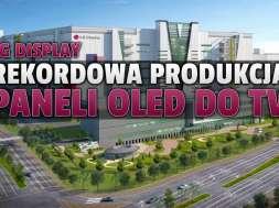 lg display fabryka produkcja paneli OLED 2021 okładka