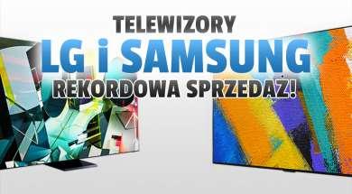 lg samsung telewizory q1 2021 rekordowa sprzedaż okładka