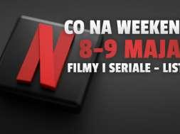 netflix co oglądać lista filmy seriale weekend 8 9 maja okładka