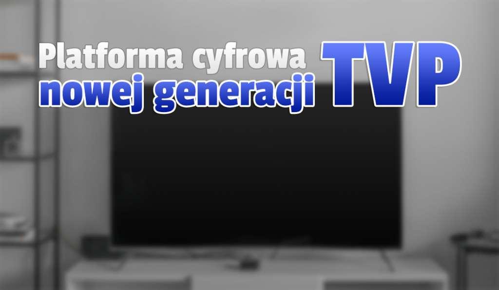 Platforma cyfrowa nowej generacji od TVP? Pod telewizorem postawimy kolejny dekoder w standardzie DVB-T2/HEVC